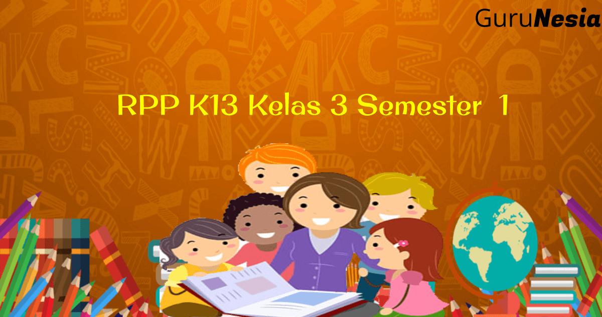 Rpp K13 Kelas 3 Semester 1 Revisi 2019 Guru Nesia